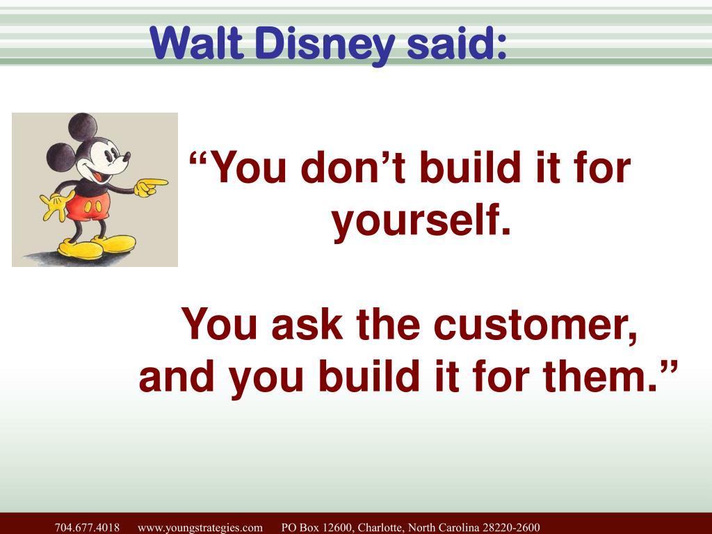 Walt Disney said: