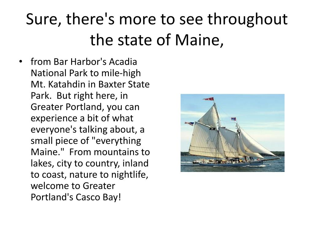 Sure, there's more to see throughout the state of Maine,