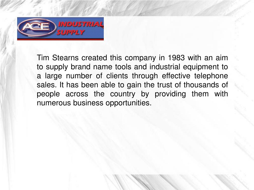 Tim Stearns created this company in 1983 with an aim to supply brand name tools and industrial equipment to a large number of clients through effective telephone sales. It has been able to gain the trust of thousands of people across the country by providing them with numerous business opportunities.