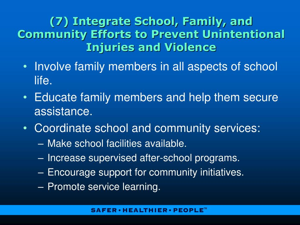 (7) Integrate School, Family, and Community Efforts to Prevent Unintentional Injuries and Violence