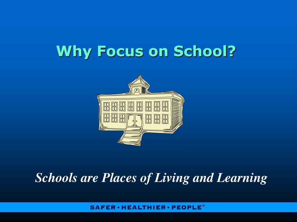 Why Focus on School?