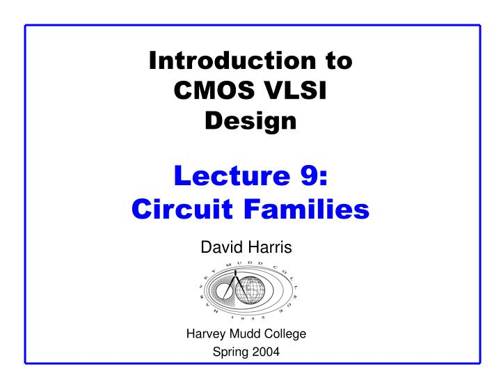 Introduction to cmos vlsi design lecture 9 circuit families l.jpg