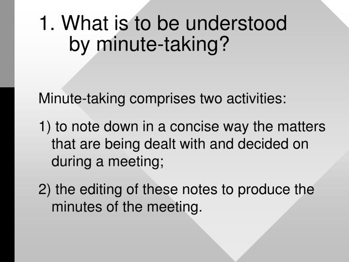 1 what is to be understood by minute taking