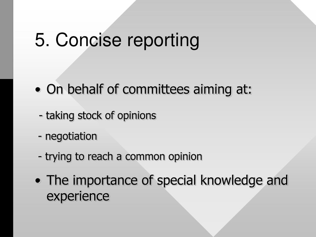 5. Concise reporting
