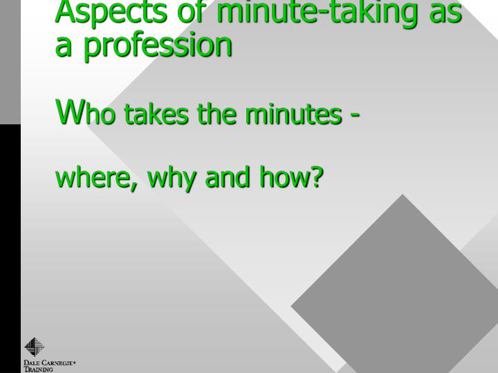Aspects of minute taking as a profession w ho takes the minutes where why and how