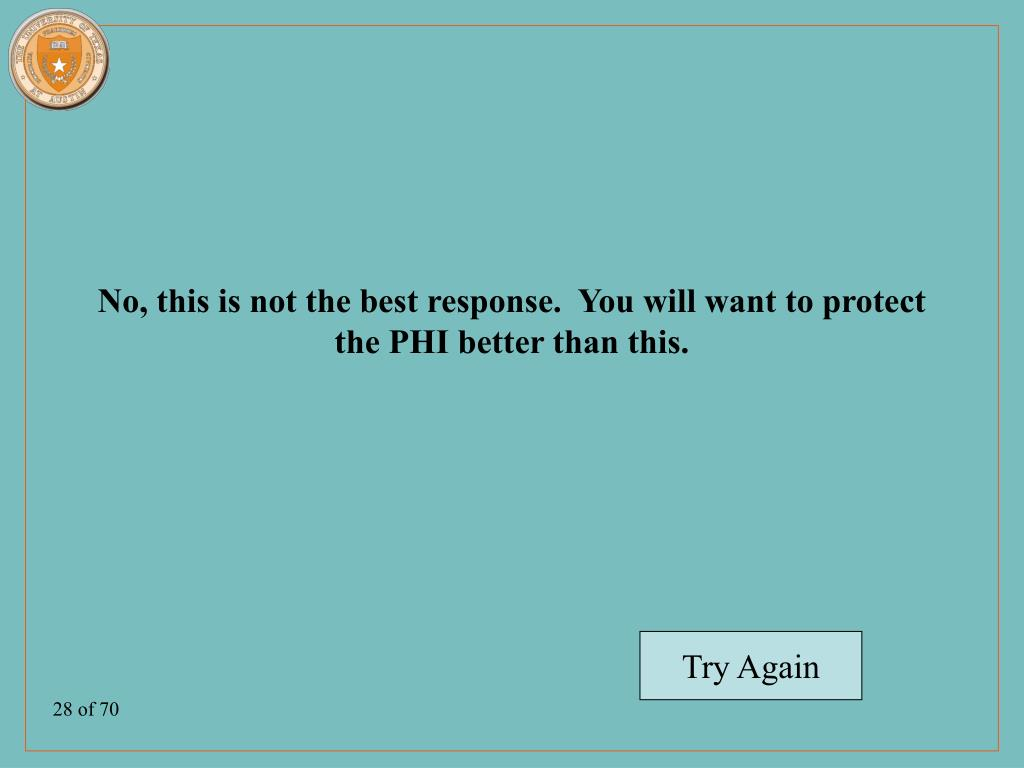 No, this is not the best response.  You will want to protect the PHI better than this.