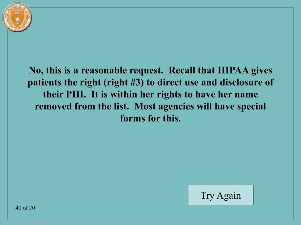 No, this is a reasonable request.  Recall that HIPAA gives patients the right (right #3) to direct use and disclosure of their PHI.  It is within her rights to have her name removed from the list.  Most agencies will have special forms for this.