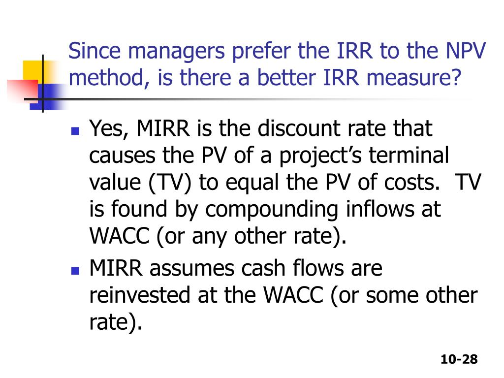 Since managers prefer the IRR to the NPV method, is there a better IRR measure?