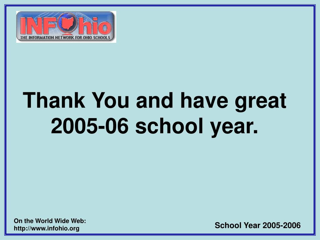 Thank You and have great 2005-06 school year.