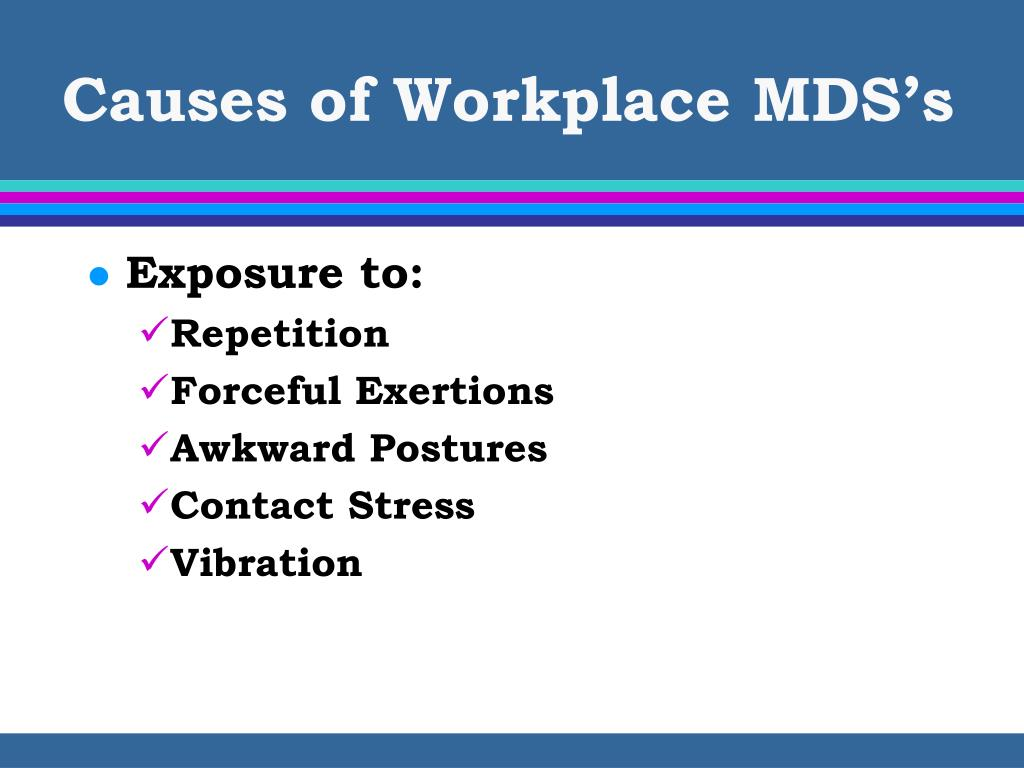 Causes of Workplace MDS's