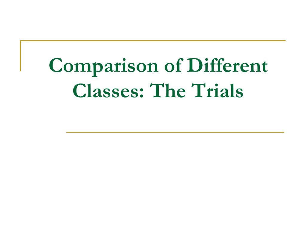 Comparison of Different Classes: The Trials