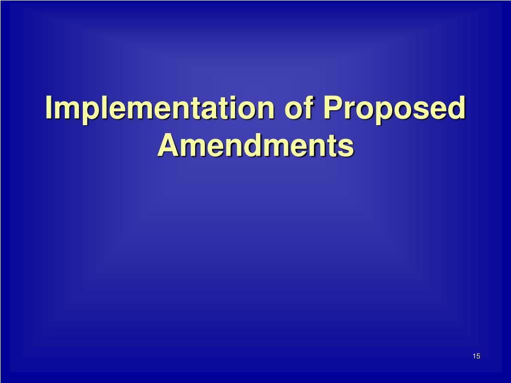 Implementation of Proposed Amendments