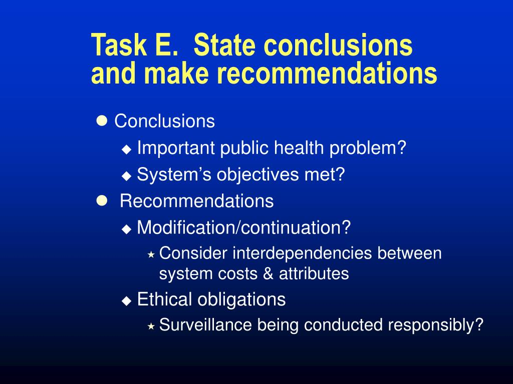 Task E.  State conclusions and make recommendations
