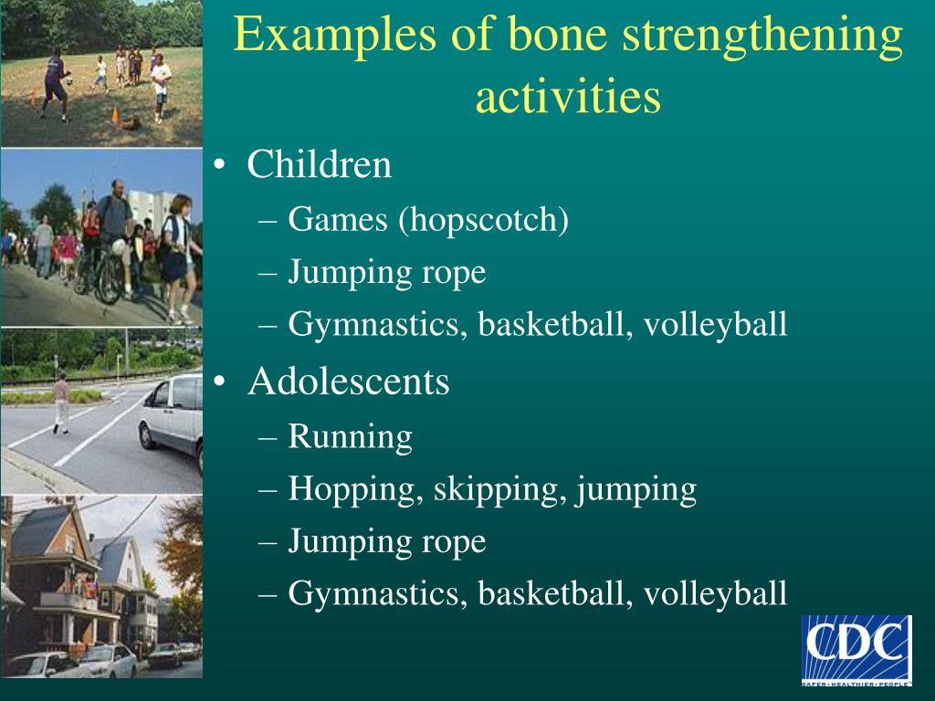 Examples of bone strengthening activities