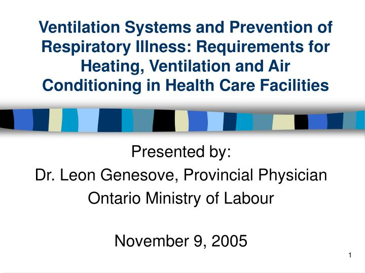 Presented by dr leon genesove provincial physician ontario ministry of labour november 9 2005
