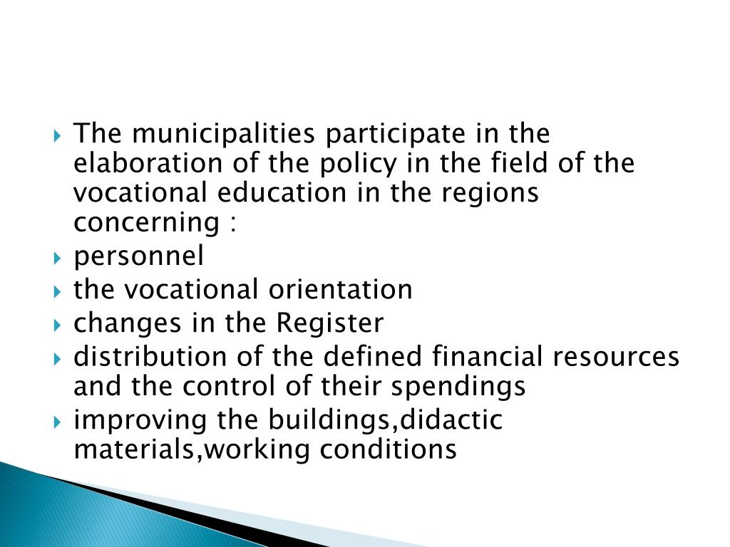 The municipalities participate in the elaboration of the policy in the field of the vocational education in the regions concerning :