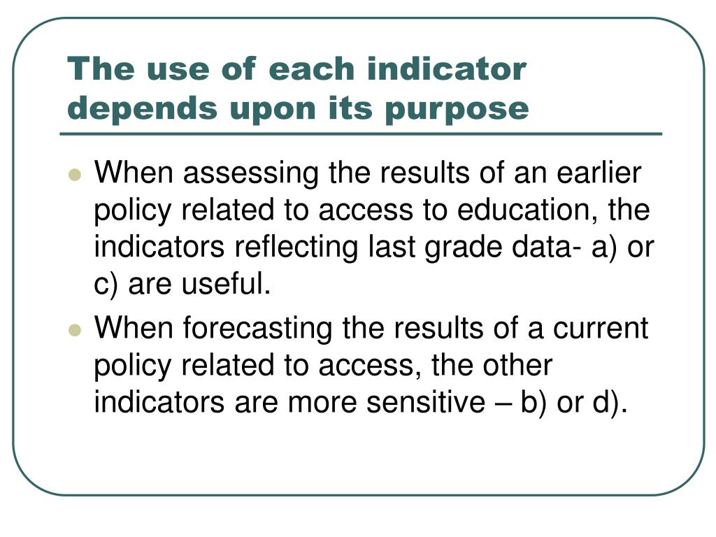The use of each indicator depends upon its purpose