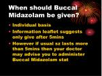 when should buccal midazolam be given