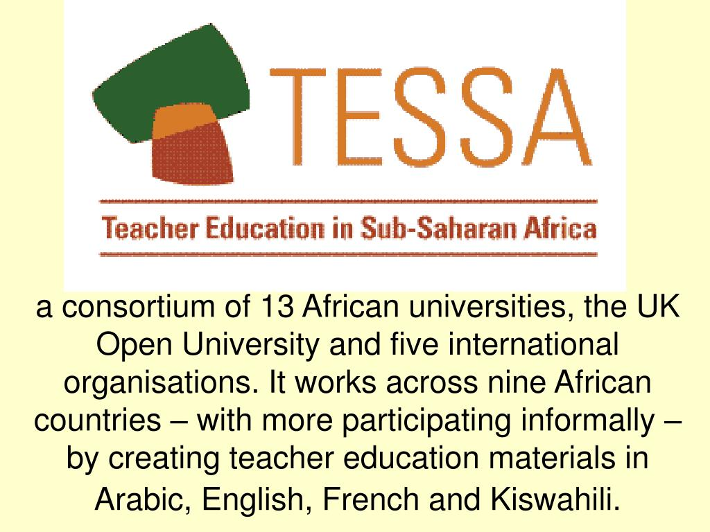 a consortium of 13 African universities, the UK Open University and five international organisations. It works across nine African countries – with more participating informally – by creating teacher education materials in Arabic, English, French and Kiswahili.