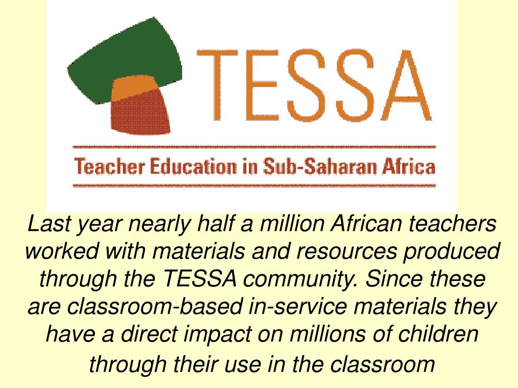 Last year nearly half a million African teachers worked with materials and resources produced through the TESSA community. Since these are classroom-based in-service materials they have a direct impact on millions of children through their use in the classroom