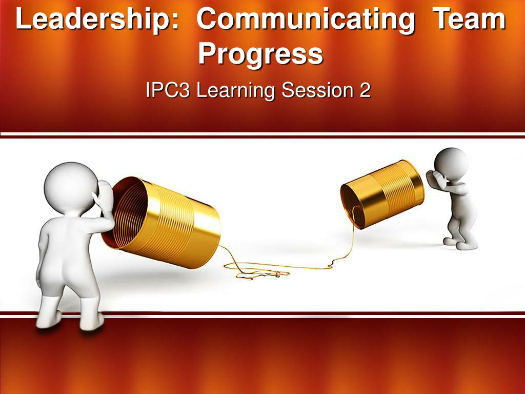 Leadership:  Communicating  Team Progress