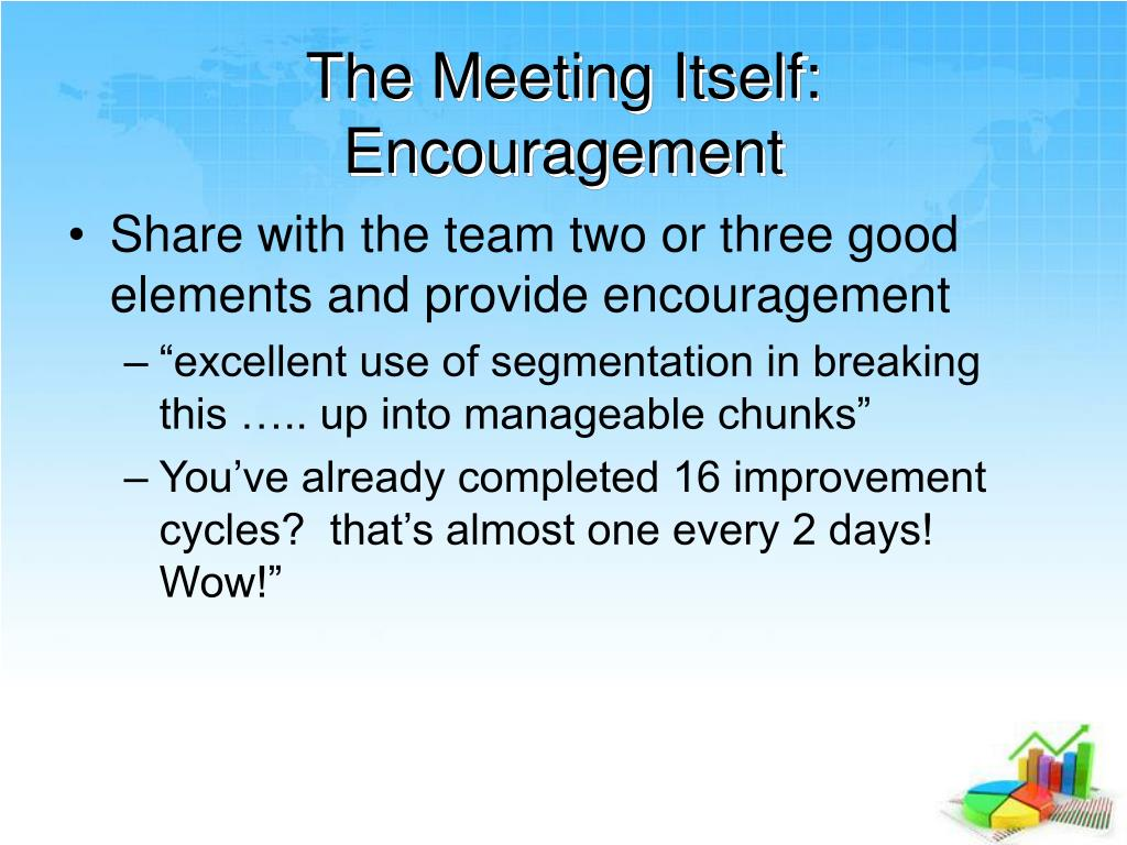 The Meeting Itself:  Encouragement