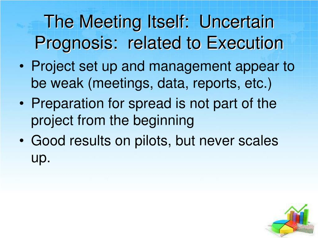 The Meeting Itself:  Uncertain Prognosis:  related to Execution