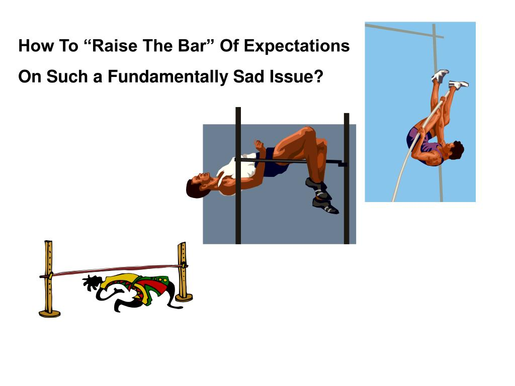 """How To """"Raise The Bar"""" Of Expectations"""