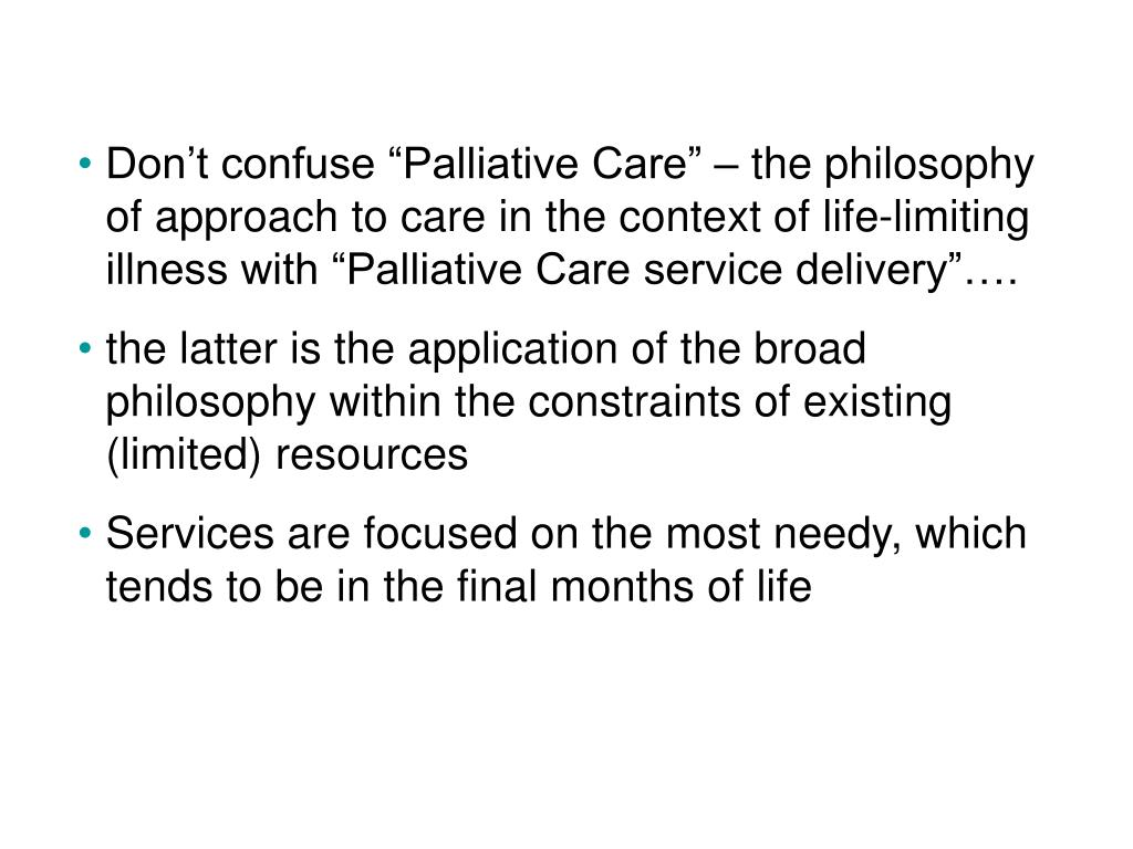 """Don't confuse """"Palliative Care"""" – the philosophy of approach to care in the context of life-limiting illness with """"Palliative Care service delivery""""…."""