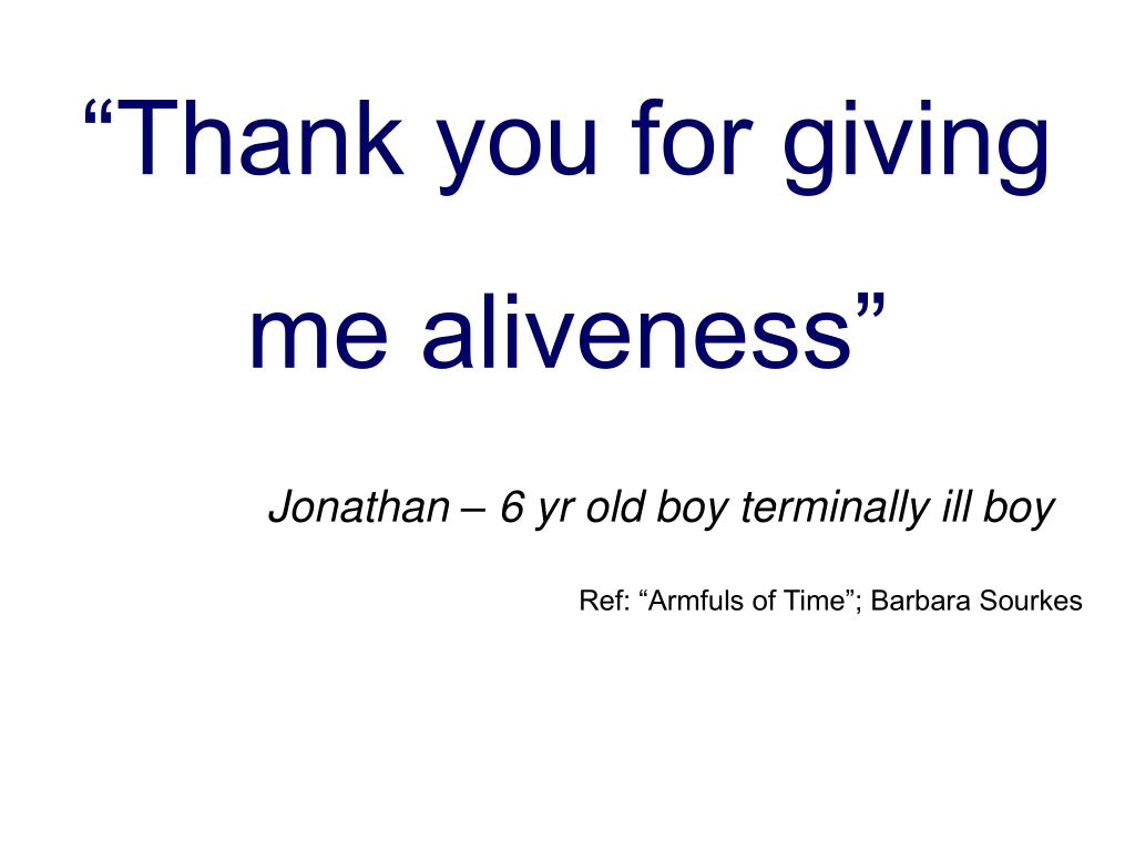 """""""Thank you for giving me aliveness"""""""