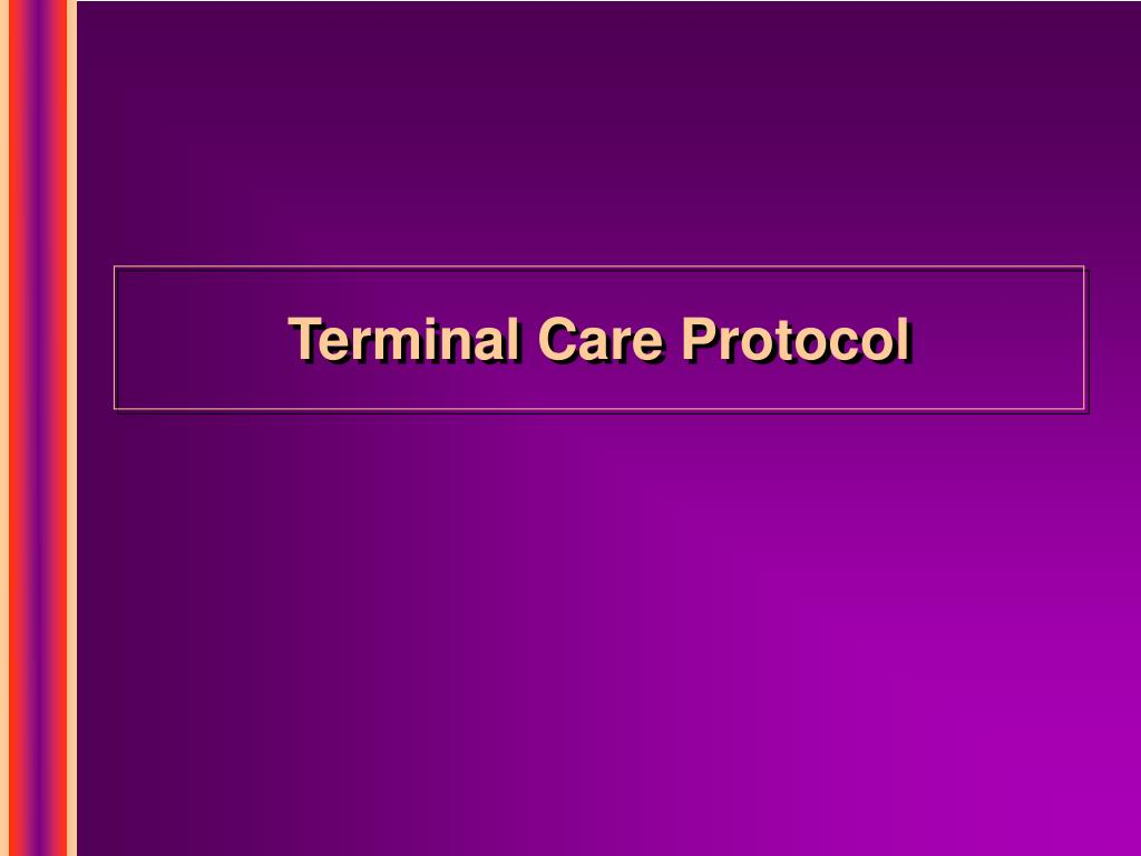 Terminal Care Protocol