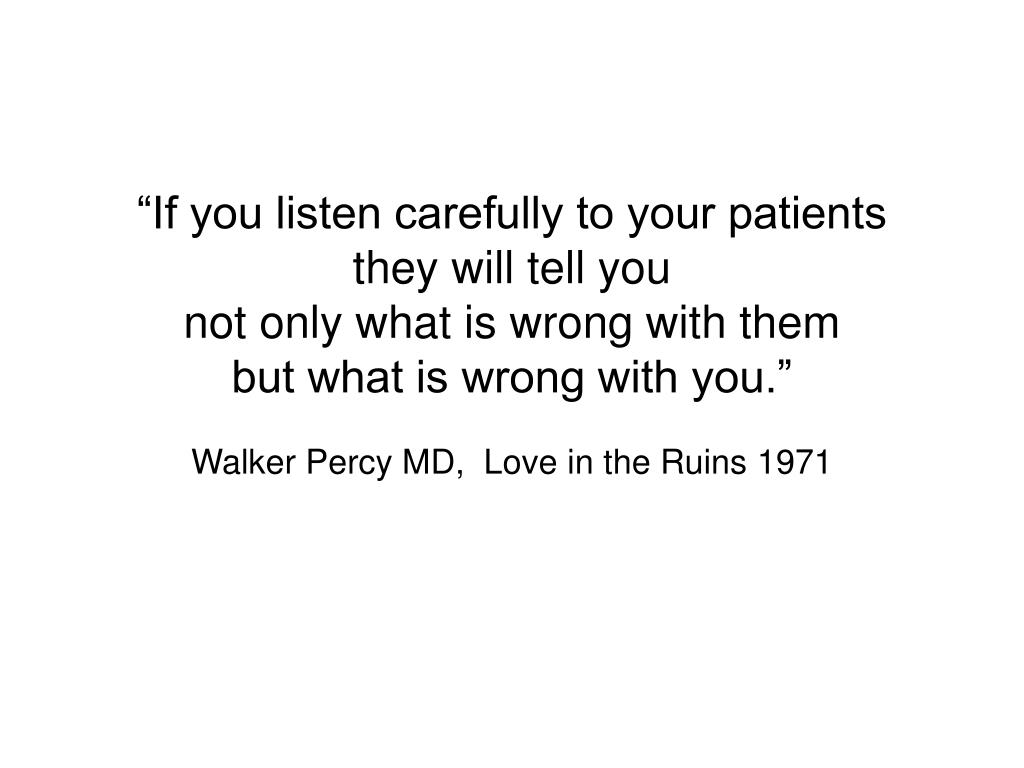 """If you listen carefully to your patients"