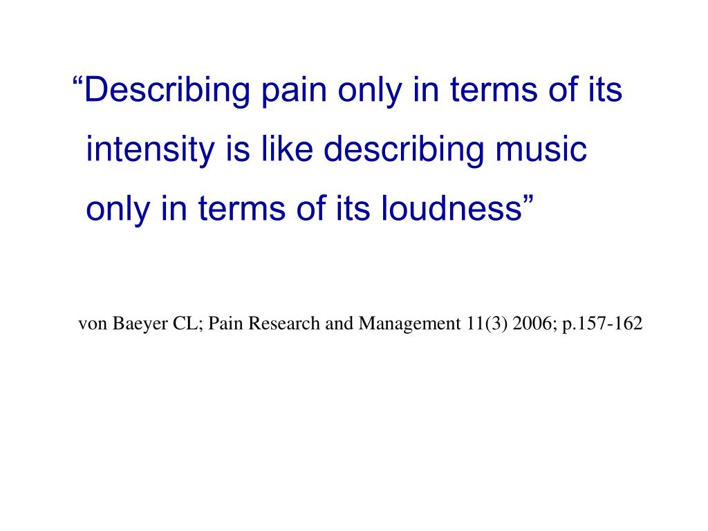 """Describing pain only in terms of its intensity is like describing music only in terms of its loudness"""
