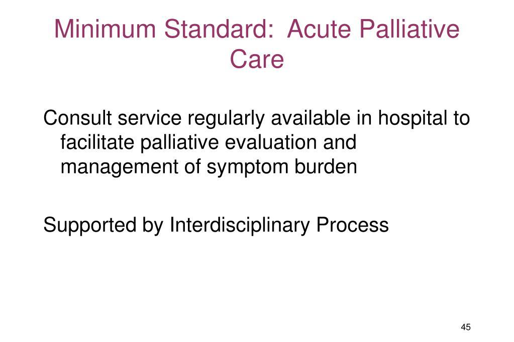 Minimum Standard:  Acute Palliative Care