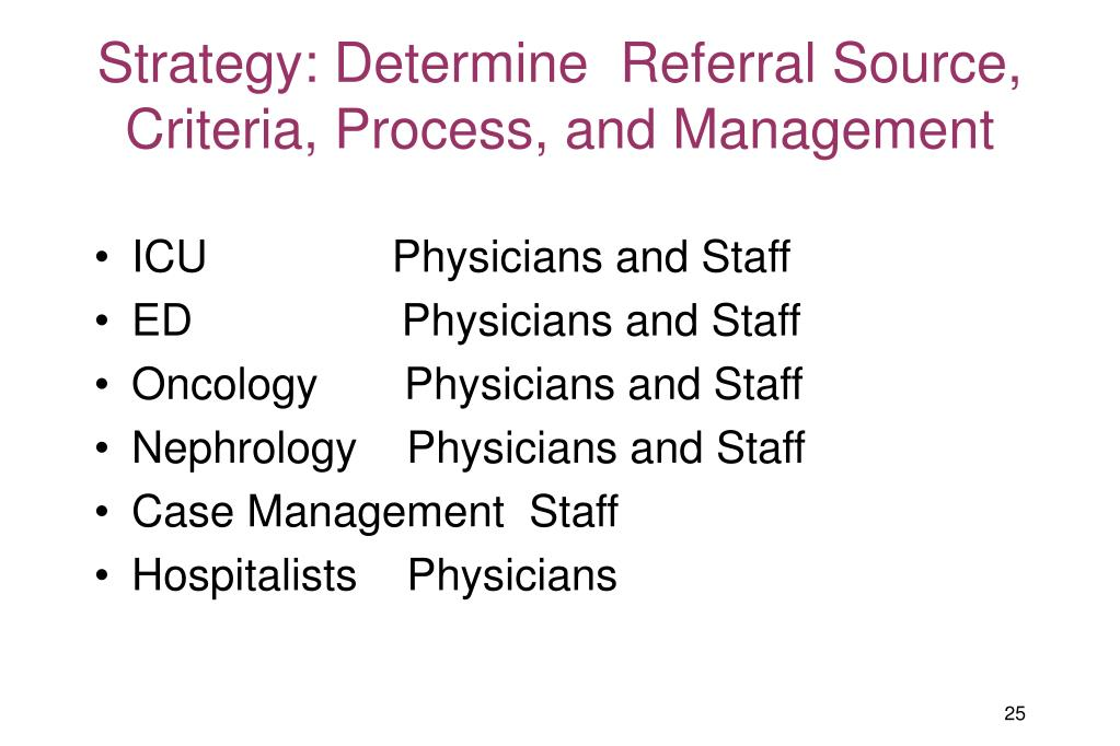 Strategy: Determine  Referral Source, Criteria, Process, and Management