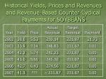 historical yields prices and revenues and revenue based counter cyclical payments for soybeans