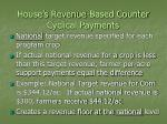house s revenue based counter cyclical payments