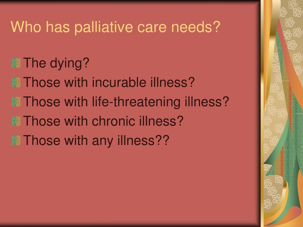 Who has palliative care needs?