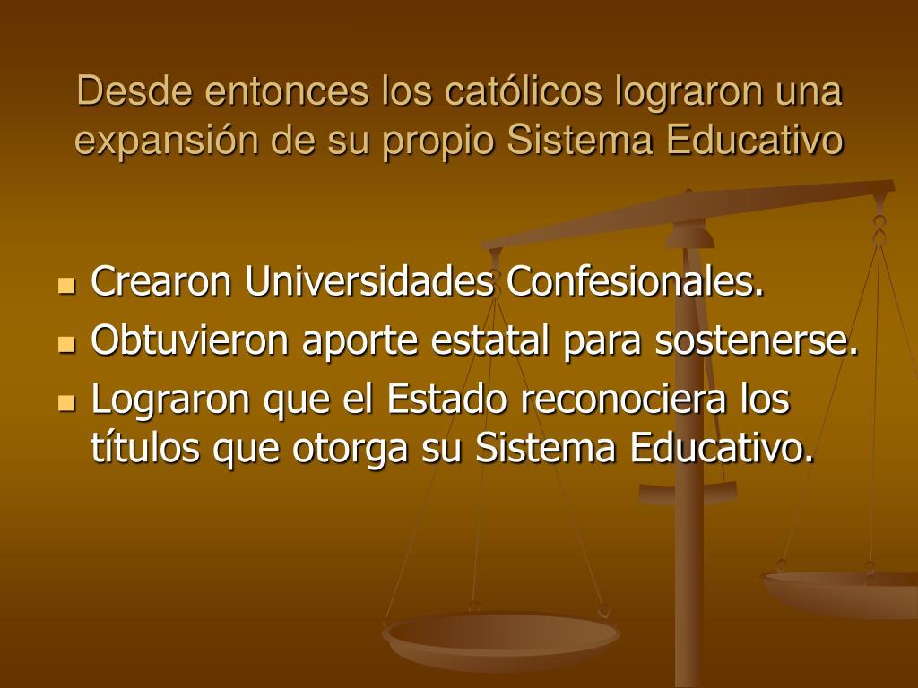 Desde entonces los católicos lograron una expansión de su propio Sistema Educativo
