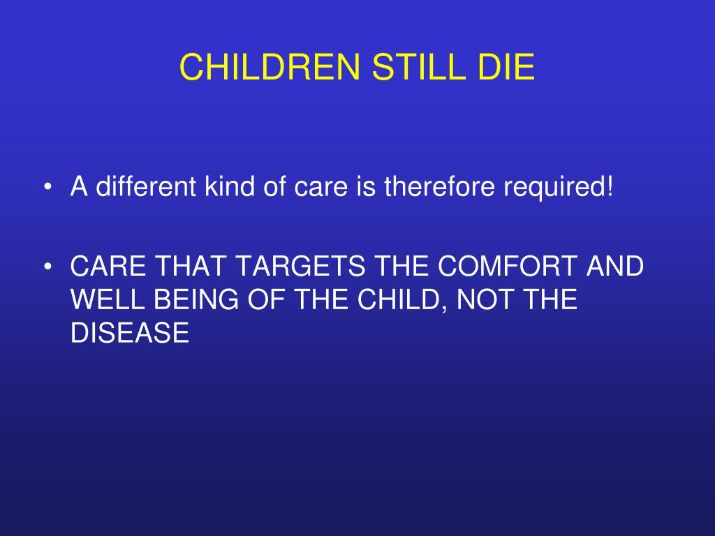 CHILDREN STILL DIE