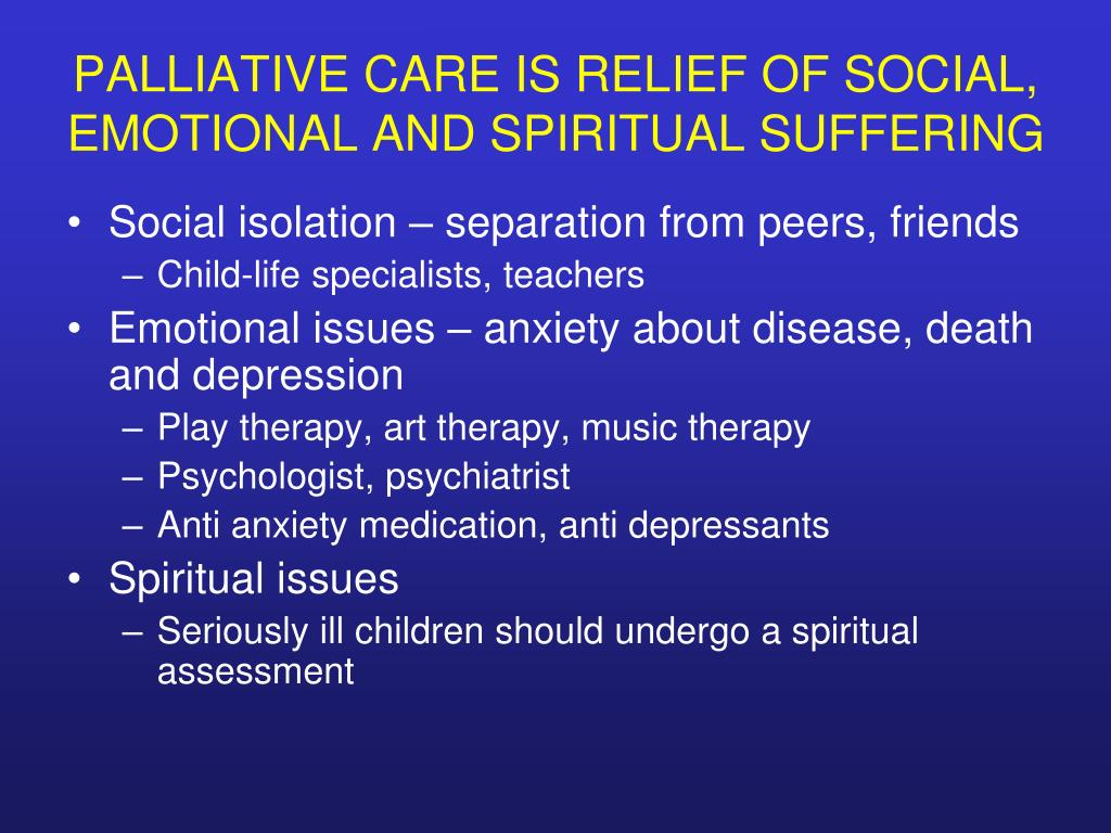 PALLIATIVE CARE IS RELIEF OF SOCIAL, EMOTIONAL AND SPIRITUAL SUFFERING