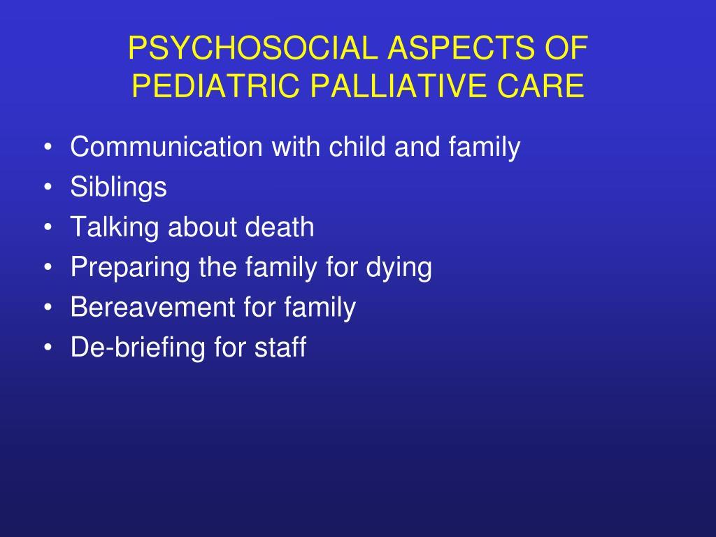 PSYCHOSOCIAL ASPECTS OF PEDIATRIC PALLIATIVE CARE