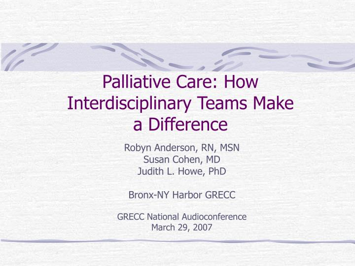 Palliative care how interdisciplinary teams make a difference
