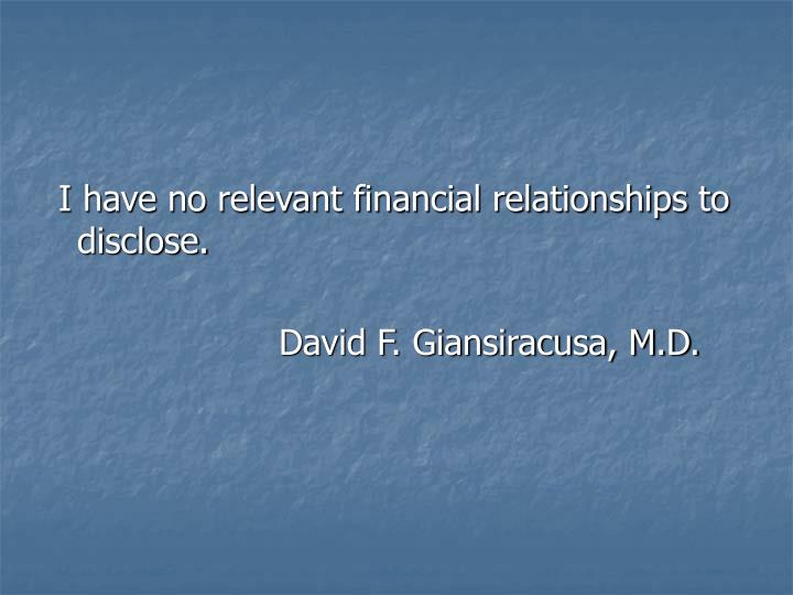 I have no relevant financial relationships to disclose.