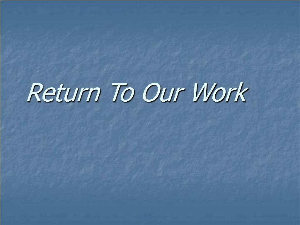 Return To Our Work