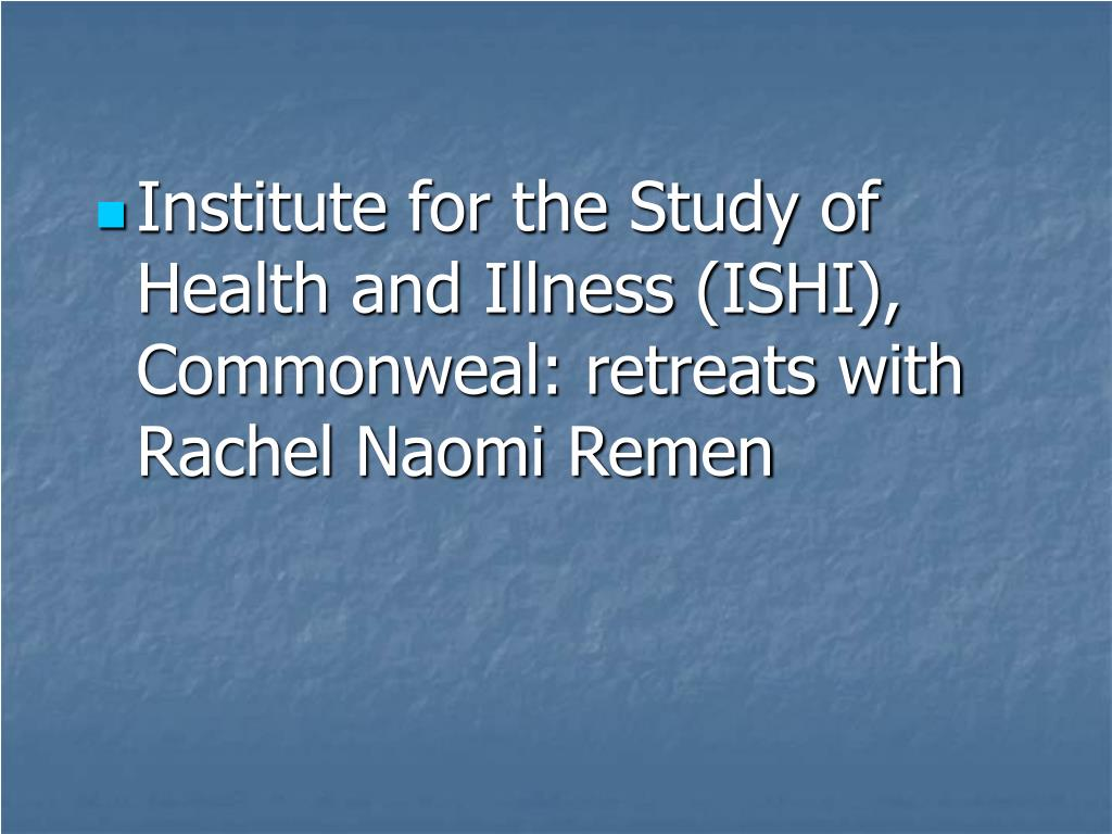 Institute for the Study of Health and Illness (ISHI), Commonweal: retreats with Rachel Naomi Remen