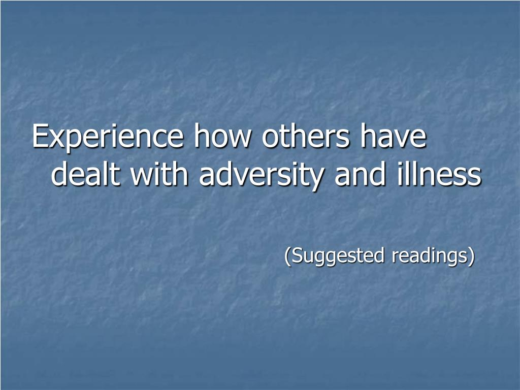 Experience how others have dealt with adversity and illness