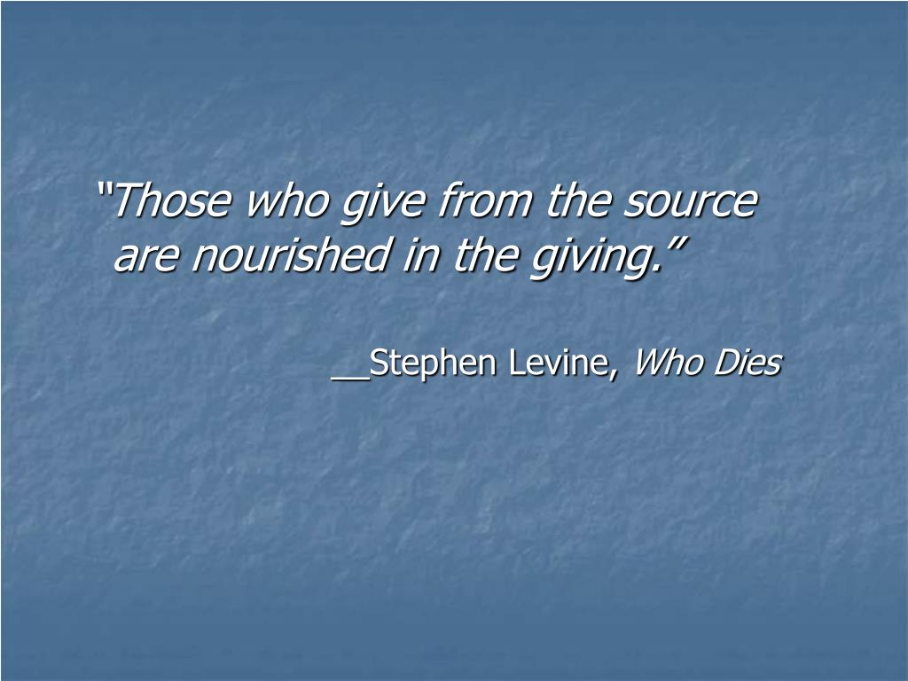 """Those who give from the source are nourished in the giving."""