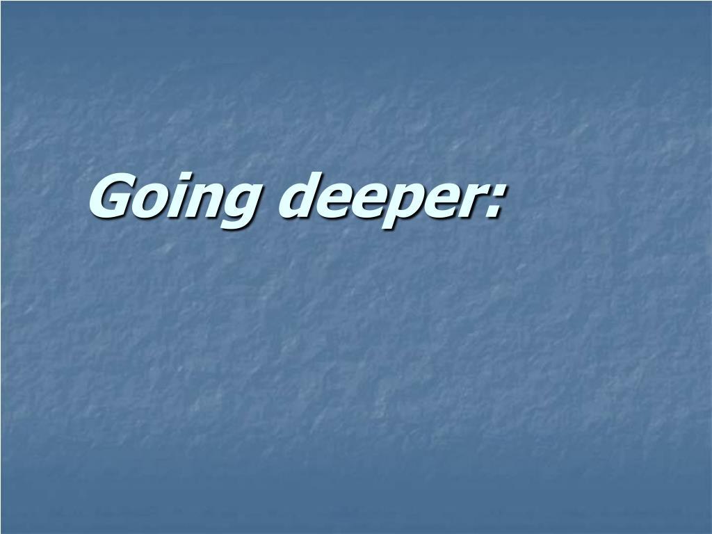 Going deeper: