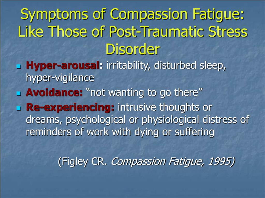 Symptoms of Compassion Fatigue: Like Those of Post-Traumatic Stress Disorder
